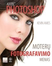 Adobe Photoshop. Moterų fotografavimo menas