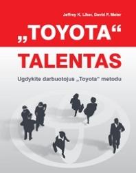 """""""Toyota"""" talentas. Ugdykite darbuotojus """"Toyota"""" metodu"""